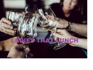 Ladies That Lunch:  Venue: Pepe Y Estrella, Friday 21st.  February 2020 @ PEPE Y ESTRELLA